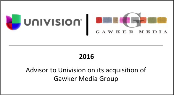 2016 Advisor to Univision on its acquisition of Gawker Media Group
