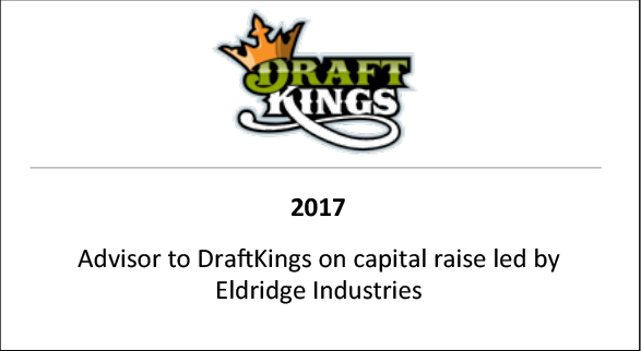 2017 Advisor to DraftKings on capital raise led by Eldridge Industries