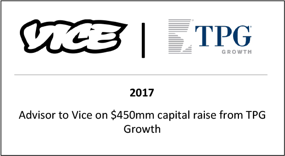 2017 Advisor to Vice on $450mm capital raise from TPG Growth