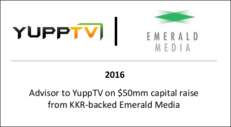 2016 Advisor to YuppTV on $50mm capital raise from KKR-backed Emerald Media