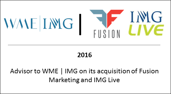 2016 Advisor to WME | IMG on its acquisition of Fusion Marketing and IMG Live