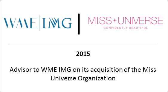 2015 Advisor to WME IMG on its acquisition of the Miss Universe Organization