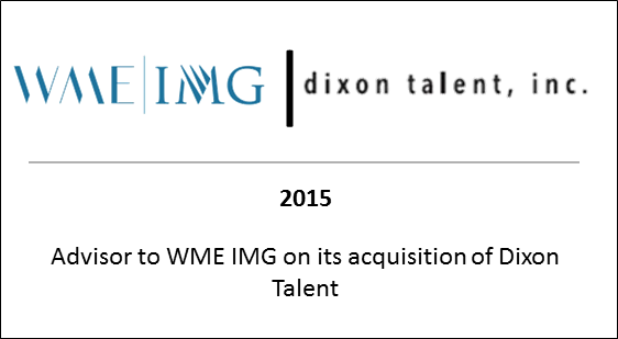 2015 Advisor to WME IMG on its acquisition of Dixon Talent