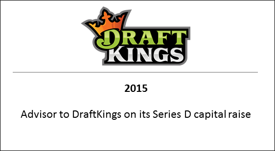 2015 Advisor to DraftKings on its Series D capital raise