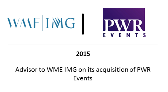 2015 Advisor to WME IMG on its acquisition of PWR Events