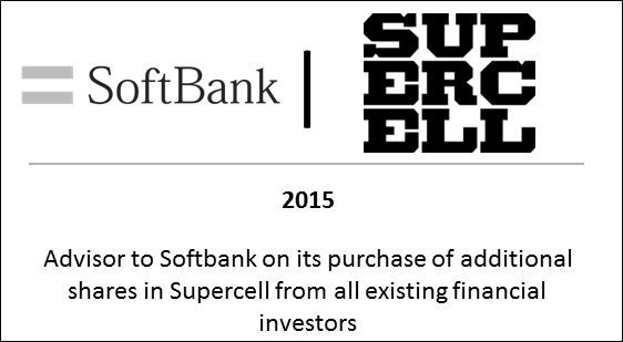 2015 Advisor to Softbank on its purchase of additional shares in Supercell from all existing financial investors