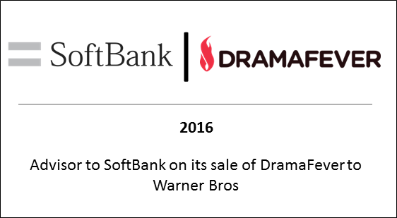 2016 Advisor to Softbank on its sale of DramaFever to Warner Broz