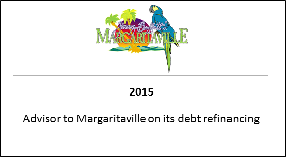 2015 Advisor to Margaritaville on its debt refinancing
