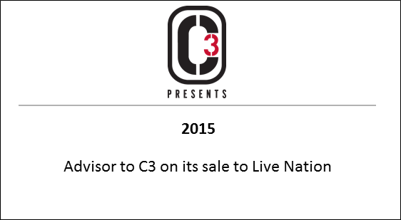 2015 Advisor to C3 on its sale to Live Nation