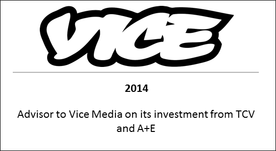 2014 Advisor to Vice Media on its investment from TCV and A+E