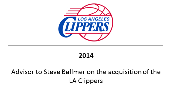 2014 Advisor to Steve Ballmer on the acquisition of the LA Clippers