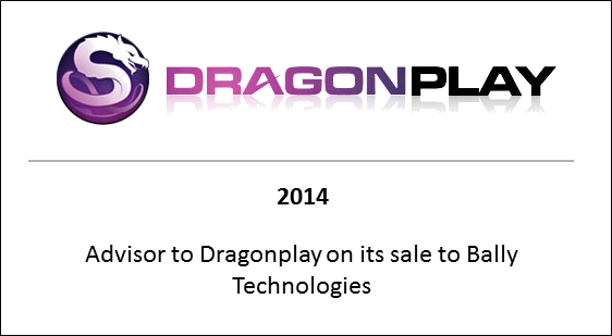2014 Advisor to Dragonplay on its sale to Bally Technologies