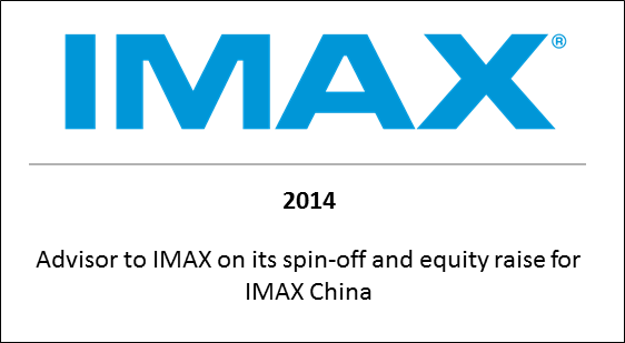 2014 Advisor to IMAX on its spin-off and equity raise for IMAX China
