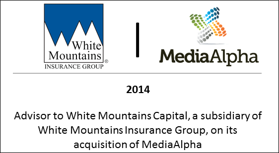 2014 Advisor to White Mountains Capital, a subsidiary of White Mountains Insurance Group, on its acquisition of MediaAlpha