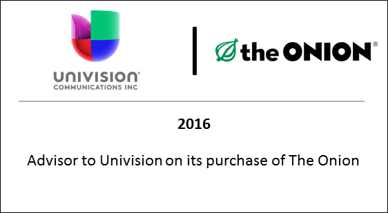 2016 Advisor to Univision on its purchase of The Onion