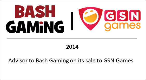 2014 Advisor to Bash Gaming on its sale to GSN Games