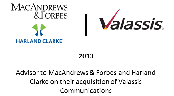 2013 Advisor to MacAndrews & Forbes and Harland Clarke on their acquisition of Valassis Communications