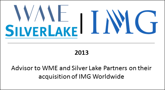 2013 Advisor to WME and Silver Lake Partners on their acquisition of IMG Worldwide
