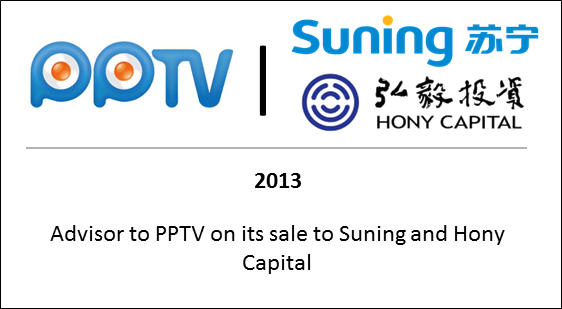 2013 Advisor to PPTV on its sale to Suning and Hony Capital