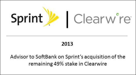 2013 Advisor to SoftBank on Sprint's acquisition of the remaining 49% stake in Clearwire