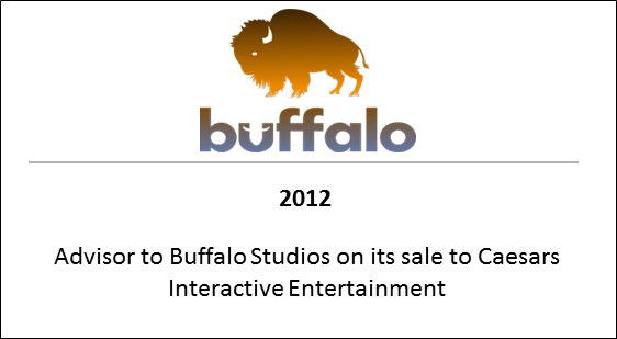 2012 Advisor to Buffalo Studios on its sale to Caesars Interactive Entertainment