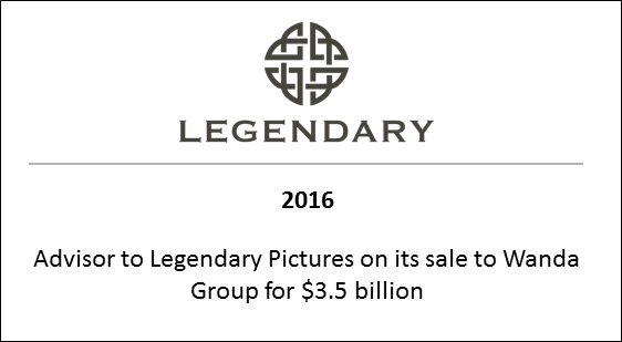 2016 Advisor to Legendary Pictures on its sale to Wanda Group for $3.5 billion