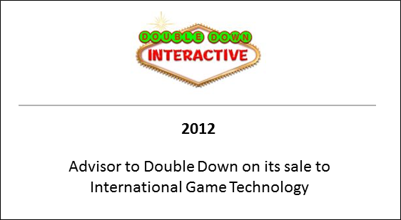 2012 Advisor to Double Down on its sale to International Game Technology