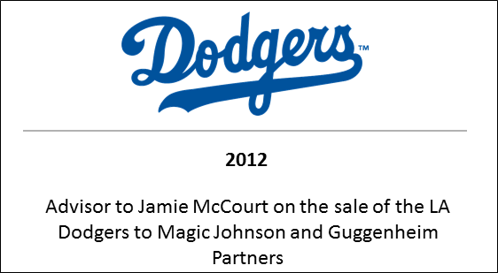 2012 Advisor to Jamie McCourt on the sale of the LA Dodgers to Magic Johnson and Guggenheim Partners