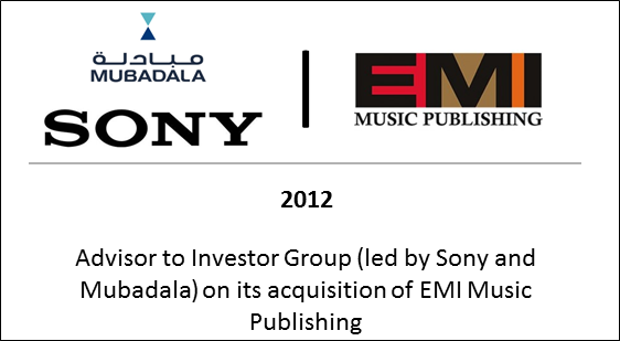 2012 Advisor to Investor Group (led by Sony and Mubadala) on its acquisition of EMI Music Publishing