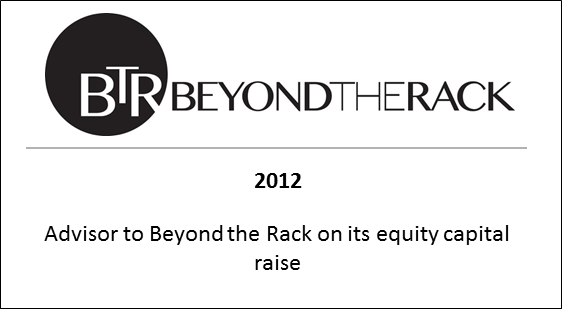 2012 Advisor to Beyond the Rack on its equity capital raise