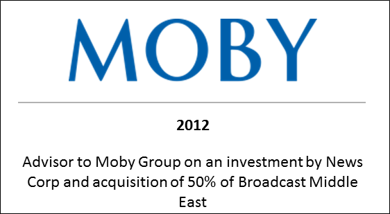2012 Advisor to Moby Group on an investment by News Corp and acquisition of 50% of Broadcast Middle East