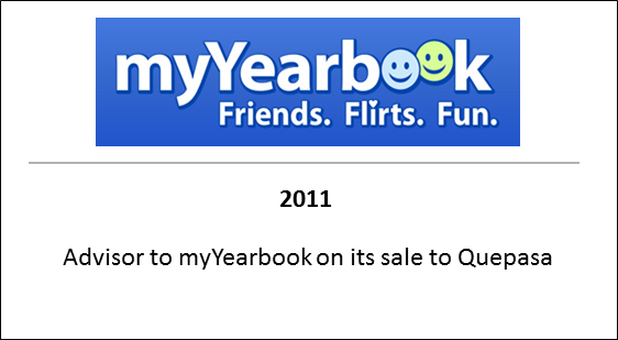 2011 Advisor to myYearbook on its sale to Quepasa
