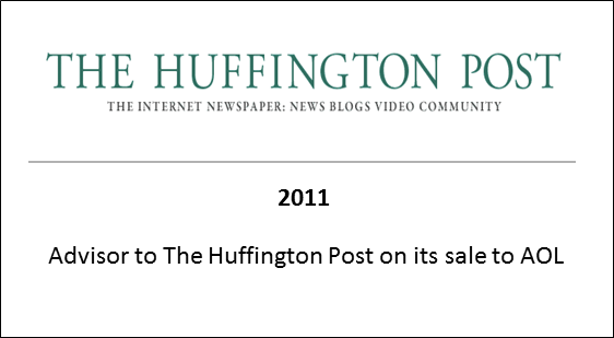 2011 Advisor to The Huffington Post on its sale to AOL