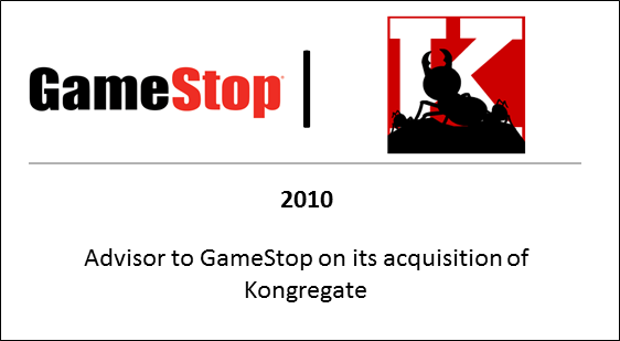 2010 Advisor to GameStop on its acquisition to Kongregate