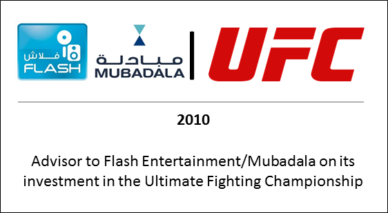 2010 Advisor to Flash Entertainment Mubadala on its investment in the Ultimate Fighting Championship