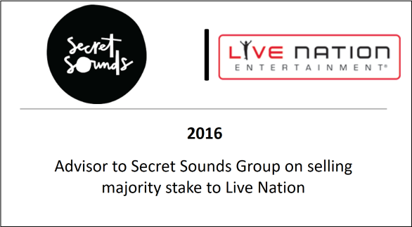 2016 Advisor to Secret Sounds Group on selling majority stake to Live Nation