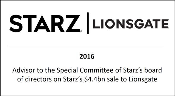 2016 Advisor to the Special Committee of Starz's board of directors on Starz's $4.4bn sale to Lionsgate
