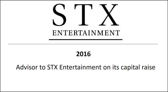 2016 Advisor to STX Entertainment on its capital raise