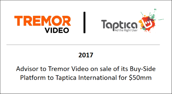 2017 Advisor to Tremor Video on sale of its Buy-Side Platform to Taptica International for $50mm