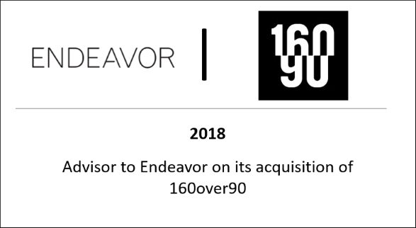 2018 Advisor to Endeavor on its acquisition of 160over90