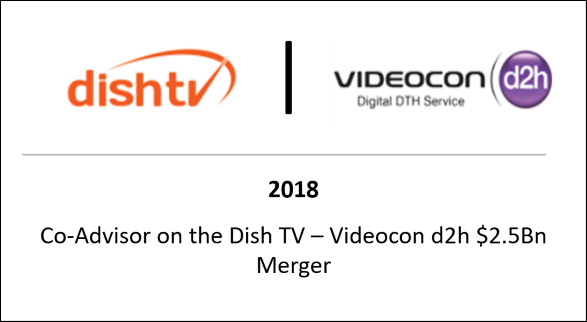 2018 Co-Advisor on the Dish TV - Videocon d2h $2.5bn Merger