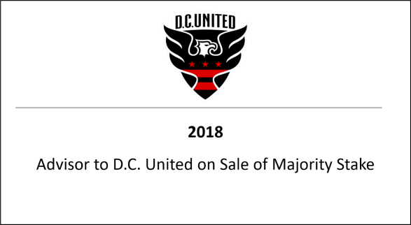 2018 Advisor to D.C. United on Sale on Majority Stake
