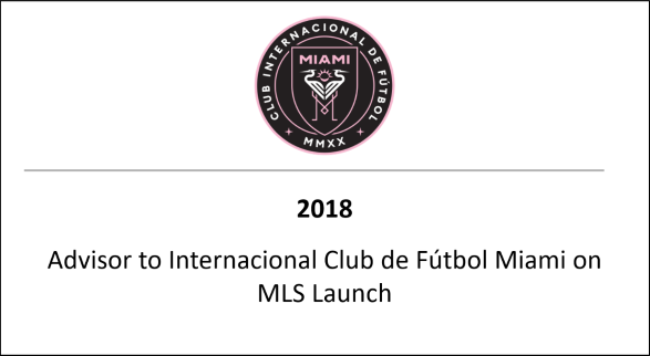 2018 Advisor to Internacional Club de Fútbol Miami on MLS Launch