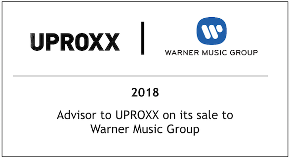 2018 Advisor to UPROXX on its sale to Warner Music Group