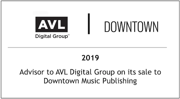 2019 Advisor to AVL Digital Group on its sale to Downtown Music Publishing