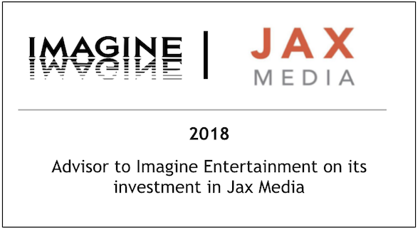 2018 Advisor to Imagine Entertainment on its investment in Jax Media