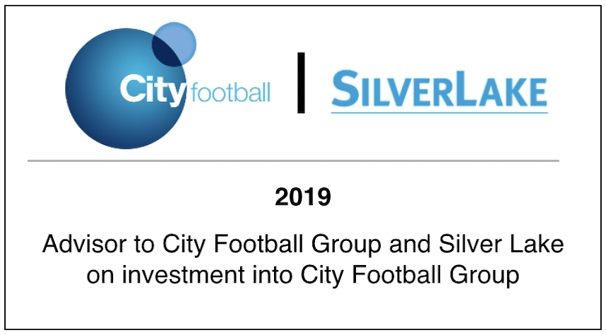 2019 Advisor to City Football Group and Silver Lake on investment into City Football Group