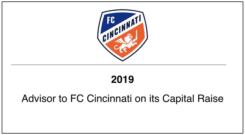2019 Advisor to FC Cincinnati on its Capital Raise