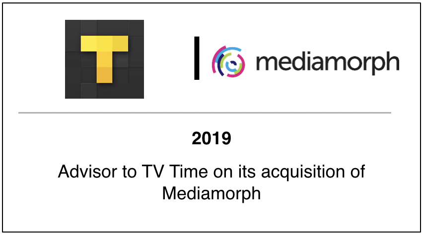2019 Advisor to TV Time on its acquisition of Mediamorph
