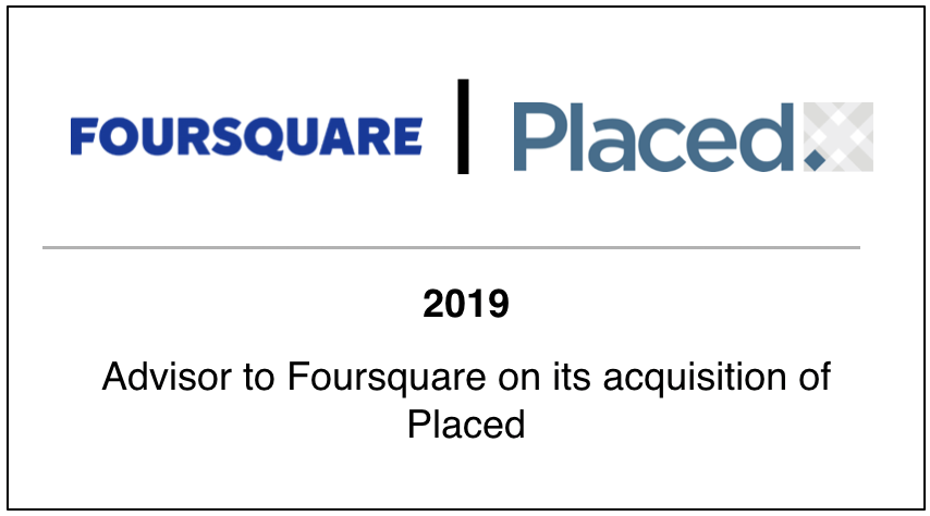 2019 Advisor to Foursquare on its acquisition of Placed